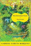 A must read: One Hundred Years of Solitude by Gabriel Garcia Marquez